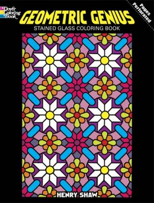 Geometric Genius Stained Glass Coloring Book by Henry Shaw