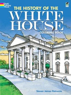 The History of the White House Coloring Book by Steven James Petruccio