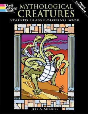 Mythological Creatures Stained Glass Coloring Book by Jeff A. Menges