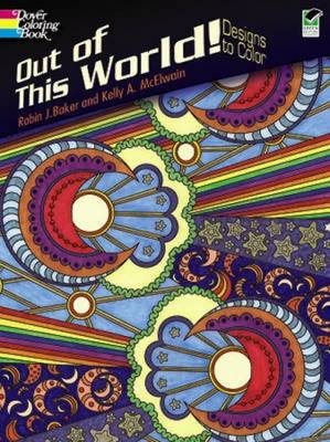 Out of This World! by Robin J. Baker, Kelly A. McElwain