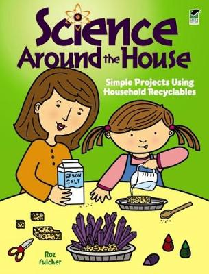 Science Around the House Simple Projects Using Household Recyclables by Roz Fulcher