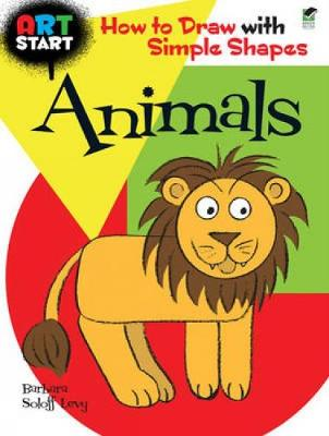 Art Start Animals How to Draw with Simple Shapes by Barbara Soloff-Levy