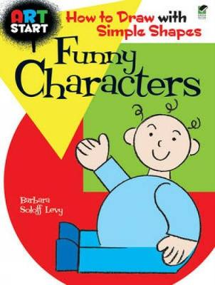 Art Start Funny Characters How to Draw with Simple Shapes by Barbara Soloff-Levy