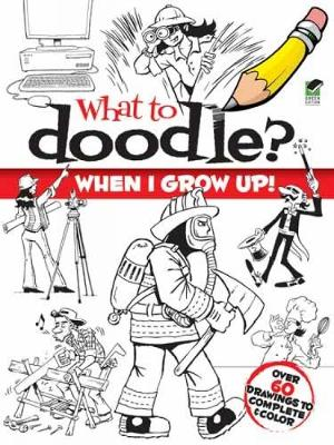 What to Doodle? When I Grow Up! by Chuck Whelon