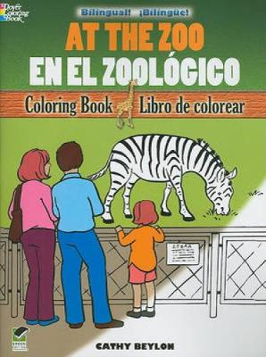 At the Zoo Coloring book/En El Zoologico Libro De Colorear by Cathy Beylon