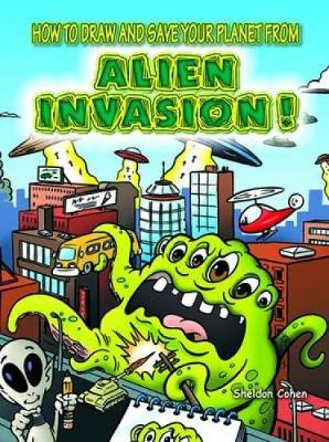 How to Draw and Save Your Planet from Alien Invasion by Sheldon Cohen