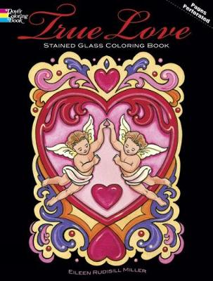 True Love: Stained Glass Coloring Book by Eileen Rudisill Miller