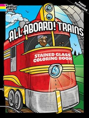 All Aboard! Trains Dover Stained Glass Coloring Book by Peter Donahue