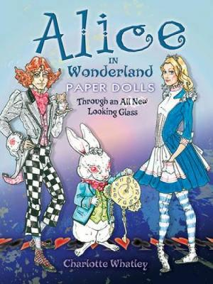 Alice in Wonderland Paper Dolls Through an All New Looking Glass by Charlotte Whatley