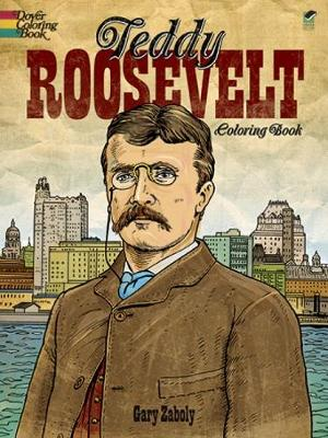 Teddy Roosevelt Coloring Book by Gary S. Zaboly