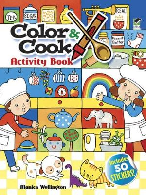 Color & Cook Activity Book With 50 Stickers! by Monica Wellington