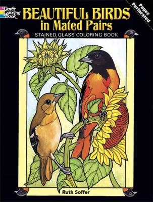 Beautiful Birds in Mated Pairs Stained Glass Coloring Book by Ruth Soffer