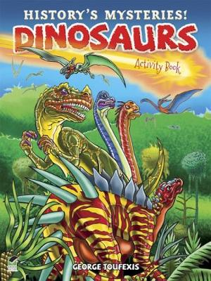 History's Mysteries! Dinosaurs: Activity Book by George Toufexis