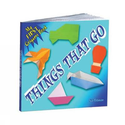 My First Origami Book - Things That Go by Nick Robinson
