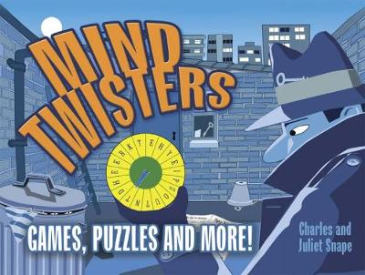 Mind Twisters Games, Puzzles and More! by Charles Snape, Juliet Snape