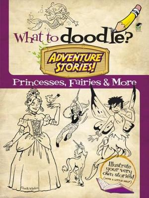What to Doodle? Adventure Stories! Princesses, Fairies and More by Chuck Whelon
