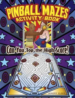 Pinball Mazes Activity Book by Jeremy Elder