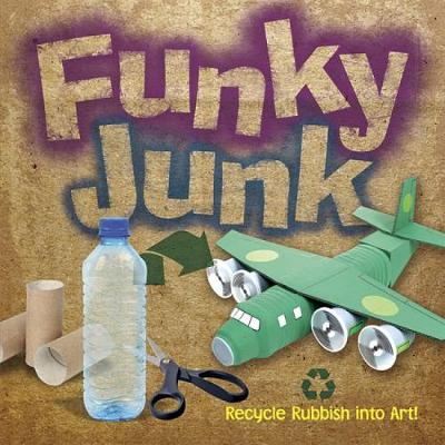 Funky Junk Recycle Rubbish into Art! by Gary Kings