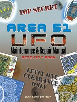 Area 51 UFO Maintenance and Repair Manual Activity Book by Sean Kevin Gaffney
