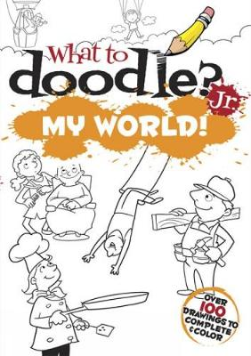 What to Doodle? Jr. My World by John Kurtz