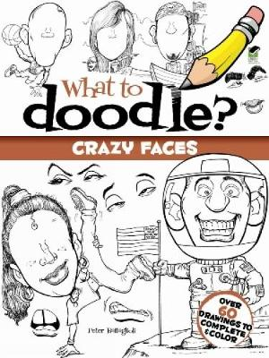 What to Doodle? Crazy Faces by Peter Battaglioli