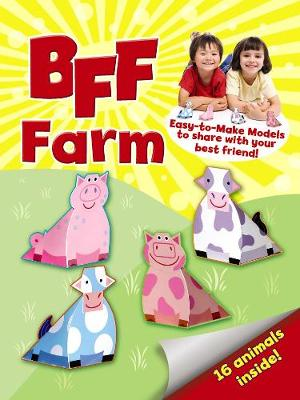 BFF Fun - Farm Easy-to-make Models to Share with Your Best Friend by Mary Beth Cryan