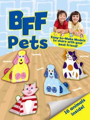 BFF Fun -- Pets Easy-to-Make Models to Share With Your Best Friend by Mary Beth Cryan
