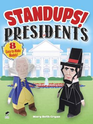 Standups! Presidents 8 Easy-to-Make Models! by Mary Beth Cryan