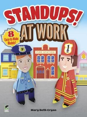 Standups! At Work 8 Easy-to-Make Models! by Mary Beth Cryan