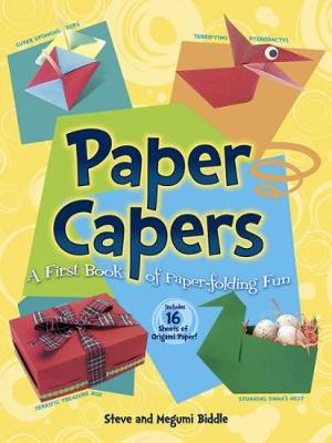 Paper Capers -- A First Book of Paper-Folding Fun Includes 24 Sheets of Origami Paper by Steve Biddle, Megumi Biddle