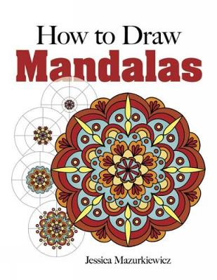 How to Draw Mandalas by Jessica Mazurkiewicz