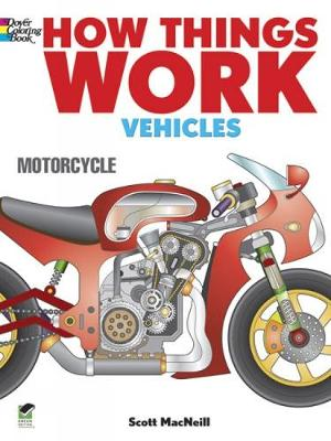 How Things Work - Vehicles Coloring Book by Scott MacNeill