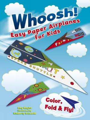 Whoosh! Easy Paper Airplanes for Kids Color, Fold and Fly! by Amy Naylor
