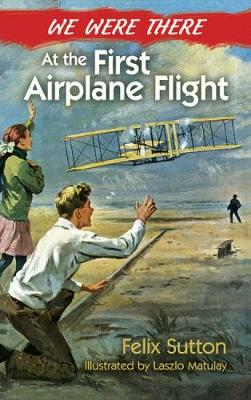 We Were There at the First Airplane Flight by Felix Sutton