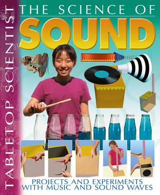 The Science of Sound Projects and Experiments with Music and Sound Waves by Steve Parker