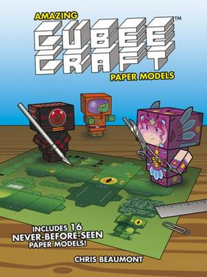 Amazing Cubeecraft Paper Models 16 Never-Before-Seen Paper Models by Chris Beaumont