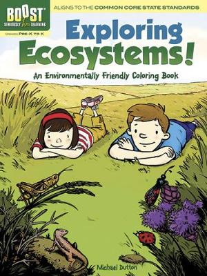 BOOST Exploring Ecosystems! An Environmentally Friendly Coloring Book by Michael Dutton