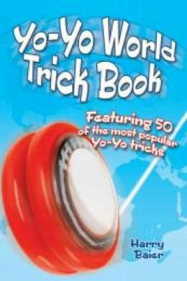 Yo-yo World Trick Book Featuring 50 of the Most Popular Yo-yo Tricks by Harry Baier