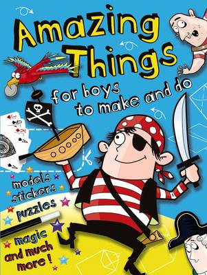 Amazing Things for Boys to Make and Do by John Kelly