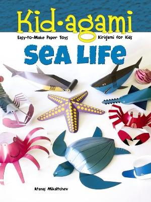 Kid-Agami - Sea Life Kiragami for Kids: Easy-to-Make Paper Toys by Atanas Mihaltchev