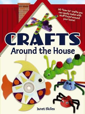 Crafts Around the House by Janet Skiles