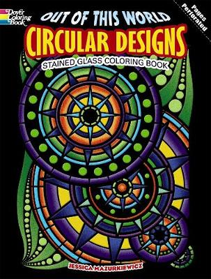 Out of This World Circular Designs Stained Glass Coloring Book by Jessica Mazurkiewicz