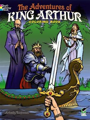 The Adventures of King Arthur Coloring Book by Arkady Roytman