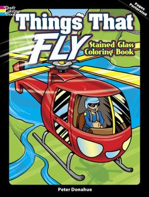 Things That Fly Stained Glass Coloring Book by Peter Donahue
