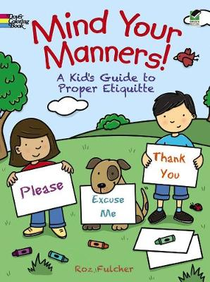 Mind Your Manners! A Kids' Guide to Proper Etiquette by Roz Fulcher