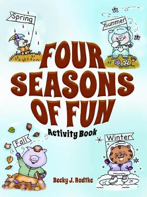 Four Seasons of Fun Activity Book by Becky J. Radtke