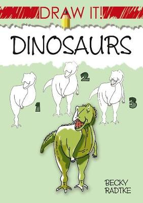 Draw It! Dinosaurs by Becky J. Radtke