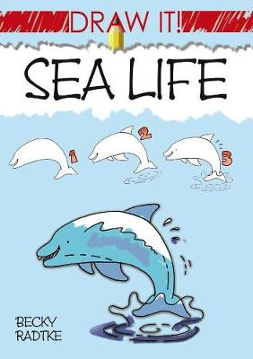 Draw It! Sea Life by Becky J. Radtke