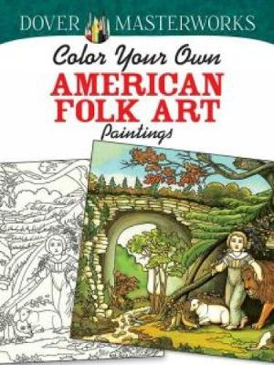 Dover Masterworks: Color Your Own American Folk Art Paintings by Marty Noble