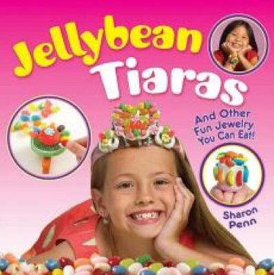 Jellybean Tiaras And Other Fun Jewelry You Can Eat! by Sharon Penn